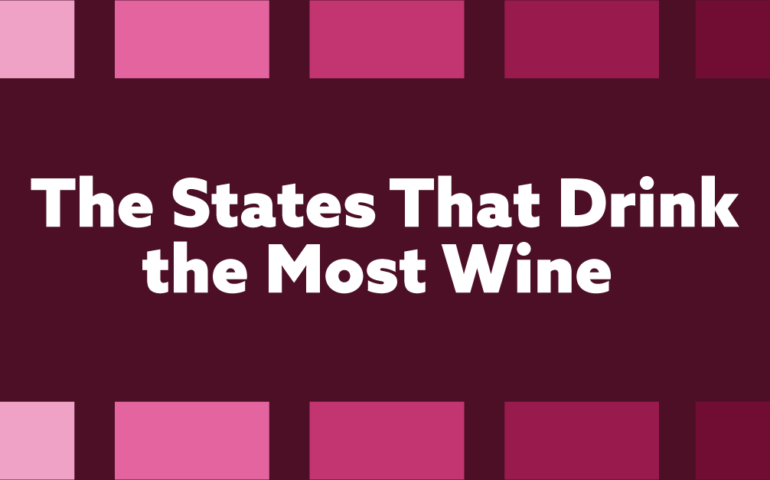 The States That Drink the Most Wine in America (Maps)