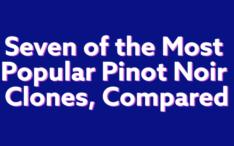 Seven of the Most Popular Pinot Noir Clones, Compared (Chart)